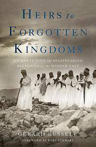 Heirs to Forgotten Kingdoms: Journeys Into the Disappearing Religions of the Middle East [Repost]