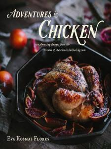 Adventures in Chicken: 150 Amazing Recipes from the Creator of AdventuresInCooking.com (repost)