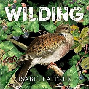Wilding: The Return of Nature to a British Farm [Audiobook]
