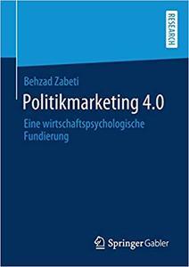 Politikmarketing 4.0: Eine wirtschaftspsychologische Fundierung
