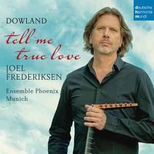 Joel Frederiksen, Ensemble Phoenix Munchen - Dowland: Tell Me True Love (2016)