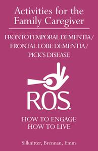 «Activities for the Family Caregiver - Frontotemporal Dementia / Frontal Lobe Dementia / Pick's Disease» by Scott Silkni