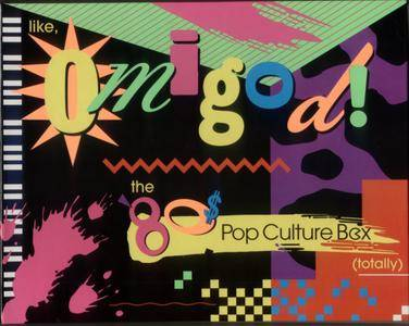 VA - Like, Omigod! The 80s Pop Culture Box (Totally) [7CD Remastered Box Set] (2002)
