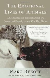 The Emotional Lives of Animals: A Leading Scientist Explores Animal Joy, Sorrow, and Empathy - and Why They Matter (Repost)