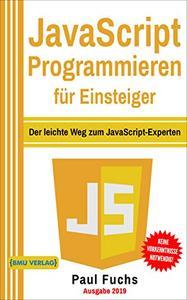 JavaScript: Programmieren für Einsteiger: Der leichte Weg zum JavaScript-Experten