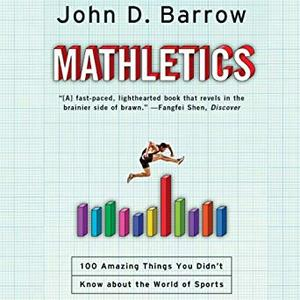 Mathletics: A Scientist Explains 100 Amazing Things About the World of Sports [Audiobook]