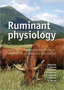 Ruminant Physiology: Digestion, Metabolism and Effects of Nutrition on Reproduction and Welfare (Repost)