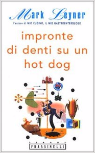Impronte di denti su un hot-dog - Mark Leyner