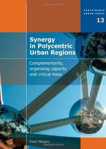 Synergy in Polycentric Urban Regions: Complementarity, Organising Capacity and Critical Mass - Volume 13 Sustainable Urban Area