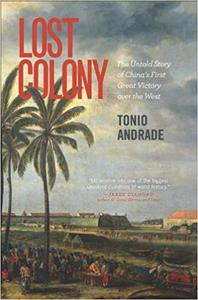 Lost Colony: The Untold Story of Chinas First Great Victory over the West