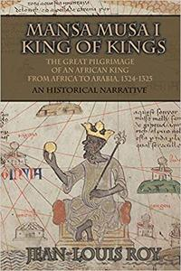Mansa Musa I : King of Kings: Kankan Moussa: from Niani to Mecca