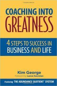 Coaching Into Greatness: 4 Steps to Success in Business and Life (repost)