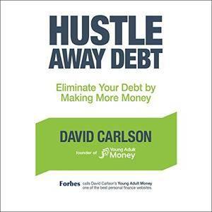 Hustle Away Debt: Eliminate Your Debt by Making More Money [Audiobook]