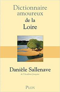 Dictionnaire amoureux de la Loire - Danièle SALLENAVE (Repost)