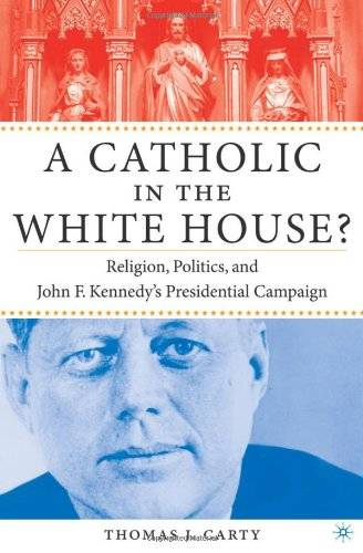 A Catholic in the White House?: Religion, Politics, and John F. Kennedy's Presidential Campaign [Repost]