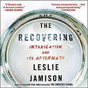 The Recovering: Intoxication and Its Aftermath [Audiobook]