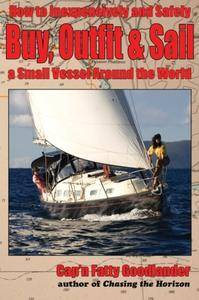 Buy, Outfit, Sail: How To Inexpensively and Safely Buy, Outfit, and Sail a Small Vessel Around the World