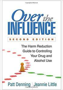 Over the Influence, Second Edition: The Harm Reduction Guide to Controlling Your Drug and Alcohol Use (2nd edition)