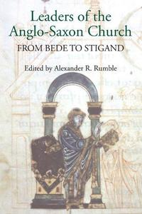 Leaders of the Anglo-Saxon Church: From Bede to Stigand