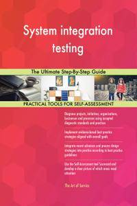System integration testing The Ultimate Step-By-Step Guide