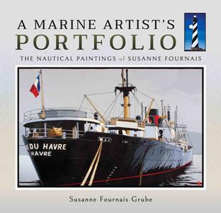 A Marine Artist's Portfolio : The Nautical Paintings of Susanne Fournais