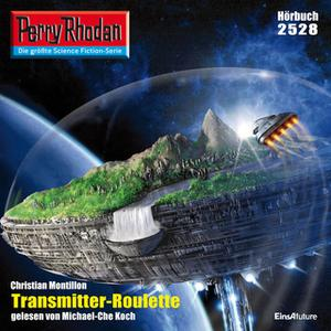 «Perry Rhodan - Episode 2528: Transmitter-Roulette» by Christian Montillon