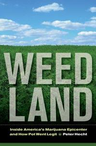 Weed Land: Inside America's Marijuana Epicenter and How Pot Went Legit (Repost)