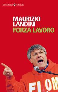 Maurizio Landini - Forza lavoro