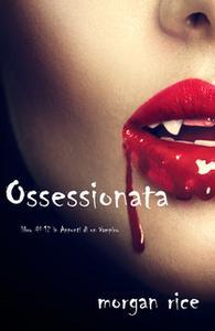 «Ossessionata (Libro #12 in Appunti di un Vampiro)» by Morgan Rice