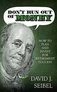 Don't Run Out of Money: How to Plan and Invest for Retirement Success