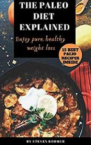 The Paleo Diet Explained: Beginner Guide To Lose Weight And Get more Healthier