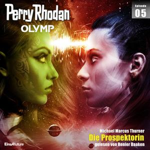 «Perry Rhodan Olymp - Episode 5: Die Prospektorin» by Michael Marcus Thurner
