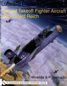 Vertical Takeoff Fighter Aircraft of the Third Reich (The Luftwaffe Profile Series No. 17)