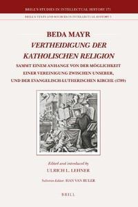 Vertheidigung der katholischen Religion: sammt einem Anhange von der Möglichkeit einer Vereinigung zwischen unserer, und der ev
