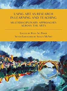 Using Art as Research in Learning and Teaching: Multidisciplinary Approaches Across the Arts