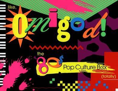 Like, Omigod! The '80s Pop Culture Box (7CD Box Set, 2002)
