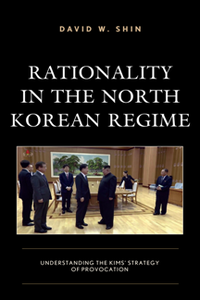 Rationality in the North Korean Regime : Understanding the Kims' Strategy of Provocation