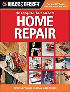 Black & Decker The Complete Photo Guide to Home Repair: With 350 Projects and Over 2,000 Photos (repost)