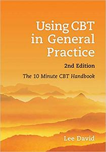 Using CBT in General Practice: The 10 Minute Consultation