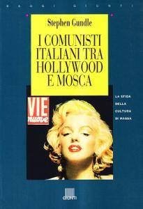 """Stephen Gundle, """"I comunisti italiani tra Hollywood e Mosca"""""""