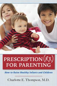 «Prescription (RX) for Parenting How to Raise Healthy Infants and Children» by Charlotte Thompson