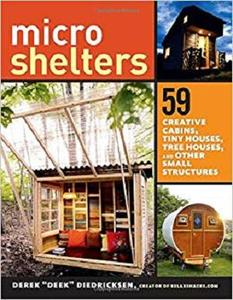 Microshelters 59 Creative Cabins, Tiny Houses, Tree Houses, and Other Small Structures