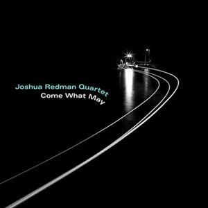 Joshua Redman Quartet - Come What May (2019)