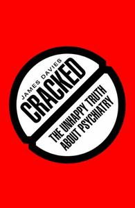 Cracked: The Unhappy Truth about Psychiatry