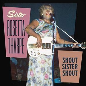 Sister Rosetta Tharpe - Shout Sister Shout (2019)