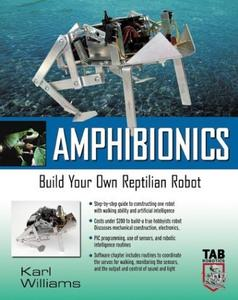 Amphibionics : Build Your Own Biologically Inspired Reptilian Robot