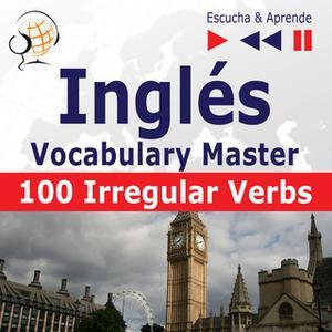 «Inglés Vocabulary Master - Escucha & Aprende: 100 Irregular Verbs - Elementary / Intermediate Level (A2-B2)» by Dorota