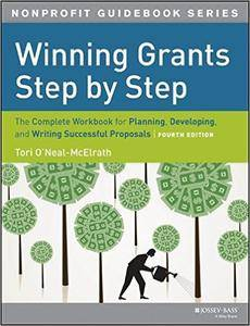 Winning Grants Step by Step: The Complete Workbook for Planning, Developing and Writing Successful Proposals, 4th Edition