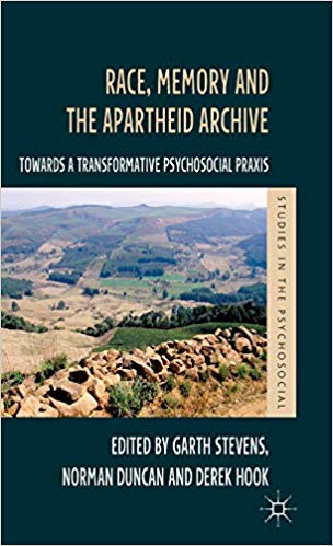 Race, Memory and the Apartheid Archive: Towards a Transformative Psychosocial Praxis