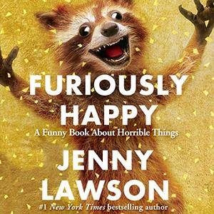 Furiously Happy: A Funny Book About Horrible Things [Audiobook] {Repost}